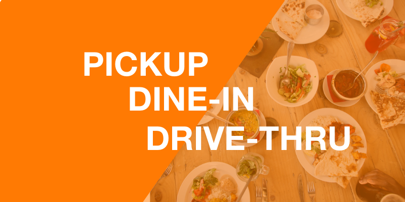 Pickup, Dine In and Drive-Thru